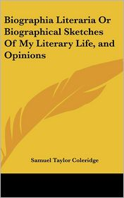 Biographia Literaria or Biographical Sketches of My Literary Life, and Opinions - Samuel Taylor Coleridge