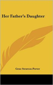 Her Father's Daughter - Gene Stratton-Porter