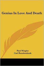 Genius in Love and Death - Paul Wiegler, Carl Raushenbush (Translator)