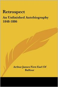 Retrospect: An Unfinished Autobiography 1848-1886 - Arthur James First Earl of Balfour