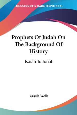 Prophets of Judah on the Background of History: Isaiah to Jonah