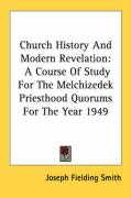 Church History and Modern Revelation: A Course of Study for the Melchizedek Priesthood Quorums for the Year 1949