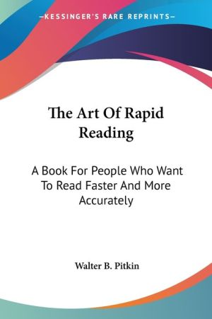 The Art of Rapid Reading: A Book for People Who Want to Read Faster and More Accurately - Walter Broughton Pitkin
