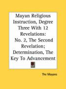 Mayan Religious Instruction, Degree Three with 12 Revelations: No. 2, the Second Revelation; Determination, the Key to Advancement