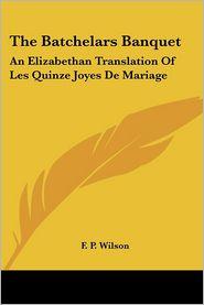 The Batchelars Banquet: An Elizabethan Translation of les Quinze Joyes de Mariage - F.P. Wilson (Editor)
