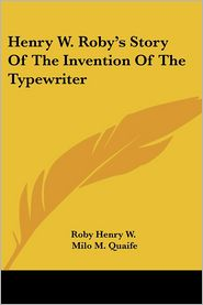 Henry W Roby's Story of the Invention of the Typewriter