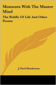 Moments with the Master Mind: The Riddle of Life and Other Poems - J. Ford Henderson