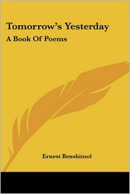 Tomorrow's Yesterday: A Book of Poems - Ernest Benshimol