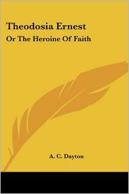 Theodosia Ernest: Or the Heroine of Faith - A.C. Dayton