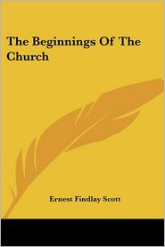 Beginnings of the Church - Ernest Findlay Scott