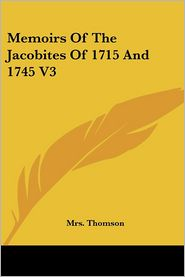 Memoirs of the Jacobites of 1715 and 1745 V3 - Mrs Thomson