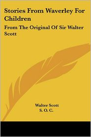Stories from Waverley for Children: From the Original of Sir Walter Scott - Walter Scott, C.S.O.C. (Editor)