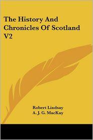 History and Chronicles of Scotland V2 - Robert Lindsay, A.J.G. MacKay (Editor)