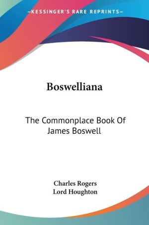 Boswelliana: The Commonplace Book of James Boswell - Charles Rogers, Lord Houghton (Introduction)