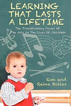 Learning That Lasts a Lifetime: The Transforming Power of the Arts in the Lives of Children - Bolles, Ron Bolles, Reina