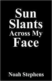 Sun Slants Across My Face - Noah Stephens