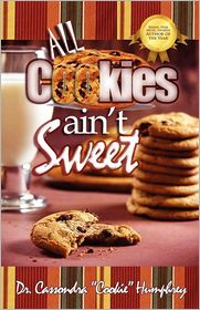 All Cookies Ain'T Sweet - Dr. Cassondra Cookie Humphrey