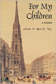 For My Children - John P Wald Sr