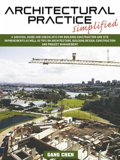 Architectural Practice Simplified: A Survival Guide and Checklists for Building Construction and Site Improvements as Well as Tips on Architecture, Bu - Chen, Gang