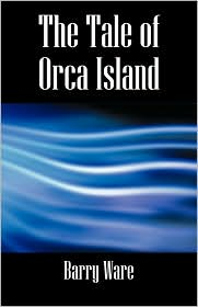 The Tale Of Orca Island - Barry Ware