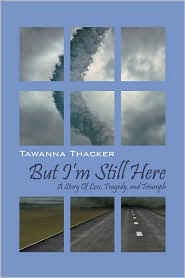 But I'M Still Here - Tawanna Thacker