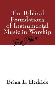 The Biblical Foundations Of Instrumental Music In Worship - Brian L Hedrick