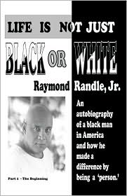 Life Is Not Just Black Or White - Raymond Randle Jr