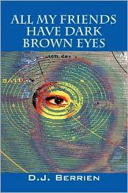 All My Friends Have Dark Brown Eyes - D J Berrien