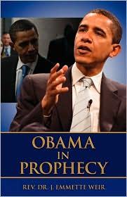 Obama In Prophecy - Rev  Dr J Emmette Weir, J. Emmette Weir