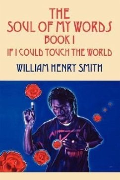 The Soul of My Words Book 1: If I Could Touch the World - Smith, William Henry