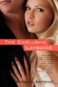 The Exclusive Layguide: When Dating and Having Sex with Incredibly Hot Women is No Longer Mirage Even If You Don't Look Like a Model or Don't Make a Fortune