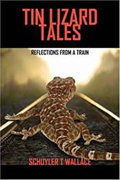 Tin Lizard Tales: Reflections from a Train - Wallace, Schuyler T.