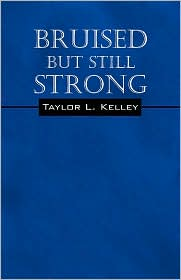 Bruised But Still Strong - Taylor L. Kelley