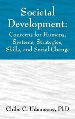Societal Development: Concerns for Humans, Systems, Strategies, Skills, and Social Change - Udemezue, Chike