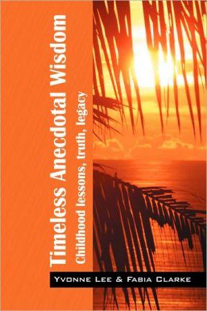 Tmeless Anecdotal Wisdom - Yvonne Lee Msc, Fabia Clarke