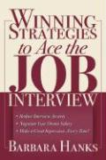 Winning Strategies to Ace the Job Interview: * Reduce Interview Anxiety/ * Negotiate Your Dream Salary/ * Make a Great Impression...Every Time!