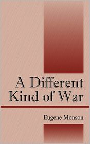 A Different Kind Of War - Eugene Monson