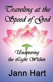 Traveling at the Speed of God: Uncovering the Light Within - Hart, Jann
