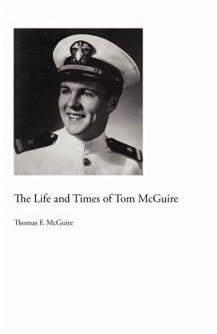 The Life and Times of Tom McGuire - McGuire, Thomas F.