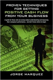 Proven Techniques For Getting Positive Cash Flow From Your Business - Jorge Marquez