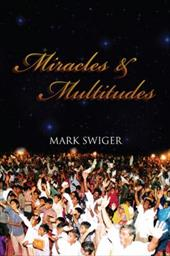Miracles and Multitudes: Secrets of the End-Time Harvest - Swiger, Mark