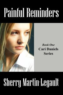 Painful Reminders: Book One Cari Daniels Series - Martin-Legault, Sherry
