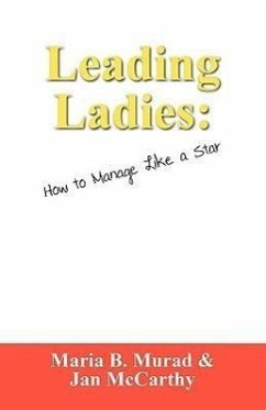 Leading Ladies: How to Manage Like a Star - Murad, Maria B. McCarthy, Jan