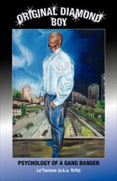 Original Diamond Boy: Psychology of a Gang Banger - Le'taxione, (A K. a. Yoyo)