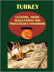 Turkey Customs, Trade Regulations And Procedures Handbook - Ibp Usa (Editor)