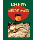 Us-China Economic and Political Cooperation Handbook - Usa Ibp Usa