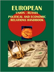 Eu-Russia Political And Economic Relations Handbook - Ibp Usa (Editor)