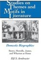 Domestic Biographies: Stowe, Howells, James, and Wharton at Home (Studies on Themes and Motifs in Literature)