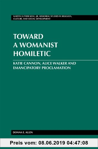 Gebr. - Toward a Womanist Homiletic: Katie Cannon, Alice Walker and Emancipatory Proclamation (Martin Luther King Jr. Memorial Studies in Religion, Cu