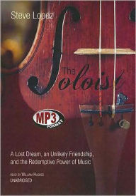 The Soloist: A Lost Dream, an Unlikely Friendship, and the Redemptive Power of Music - Steve Lopez